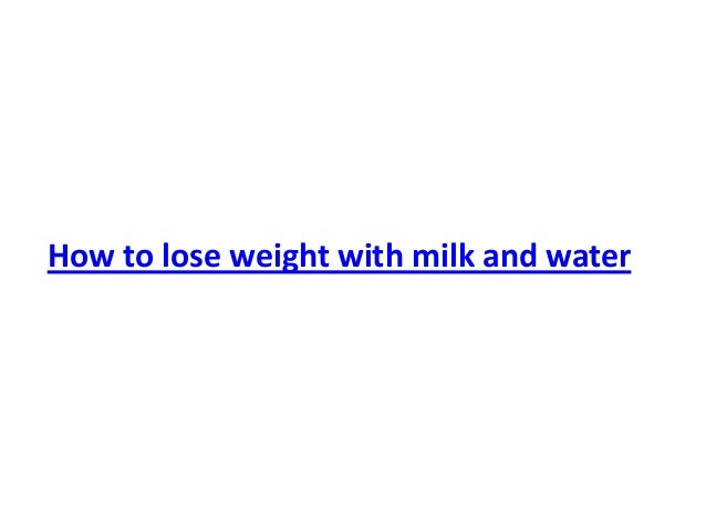 How to lose weight with milk and water