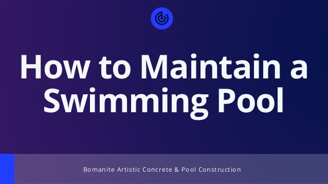 Bomanite Artistic Concrete�& Pool Construction How to Maintain a Swimming Pool