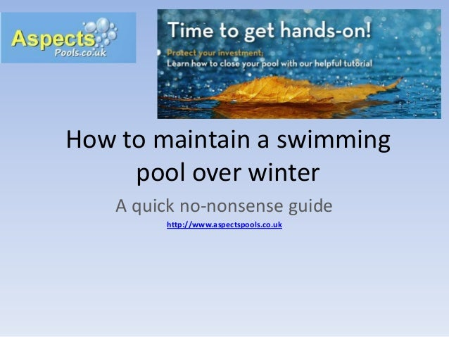 How to maintain a swimming pool over winter A quick no-nonsense guide http://www.aspectspools.co.uk