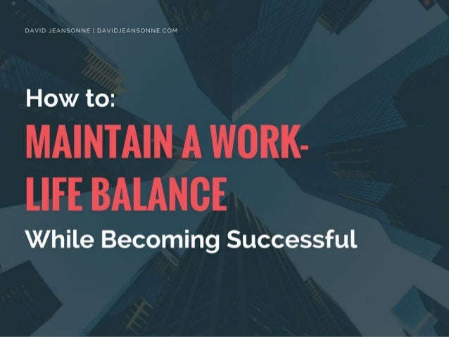 How to Maintain a Work-Life Balance While Becoming Successful