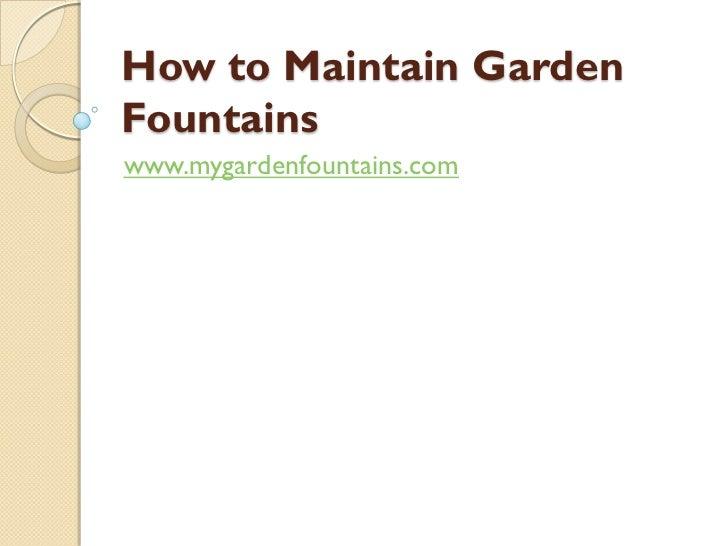 How to Maintain GardenFountainswww.mygardenfountains.com