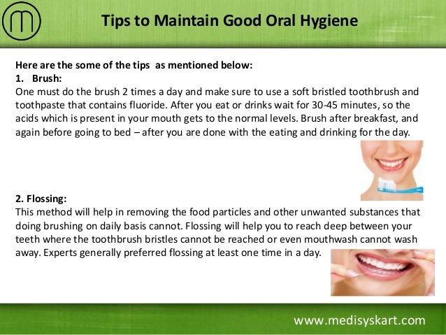 how to maintain proper oral hygiene How to keep your breast dental hygiene and oral health are often taken for granted but proper tooth brushing is critically important to good dental hygiene.