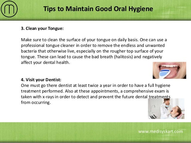 good oral Remember to brush the outside, inside and  chewing surfaces of your teeth, as well as your tongue.