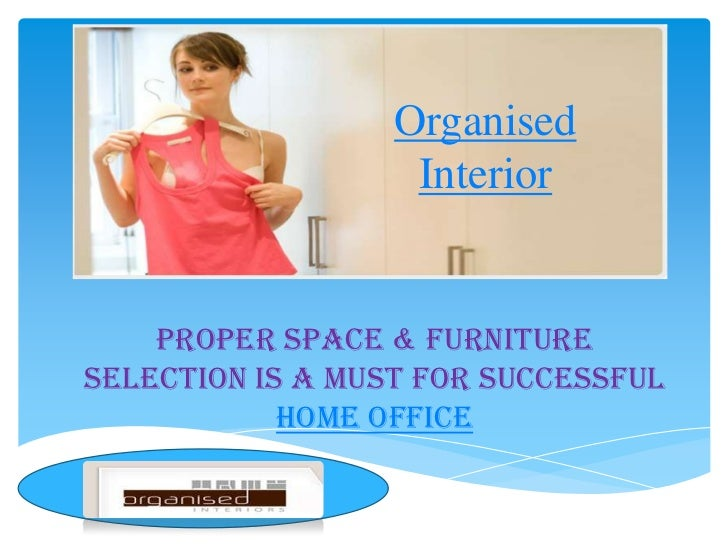 Organised Interior<br />Proper space & furniture selection is a must for successful home office<br />