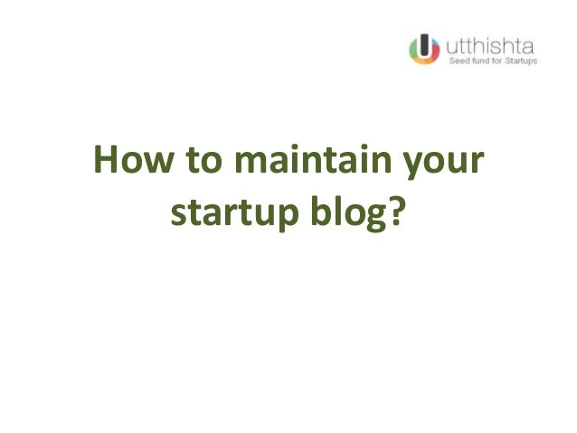 How to maintain yourstartup blog?