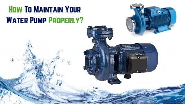 How To Maintain Your Water Pump Properly? How To Maintain Your Water Pump Properly?