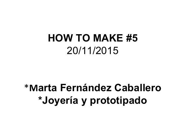 Hirikilabs How to make # 5 // Marta Fernández Caballero // joyas y prototipado 3D Slide 3