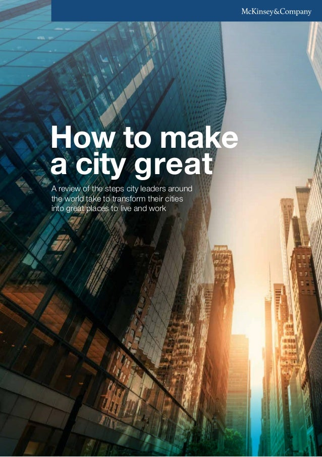 How to make a city great A review of the steps city leaders around the world take to transform their cities into great pla...