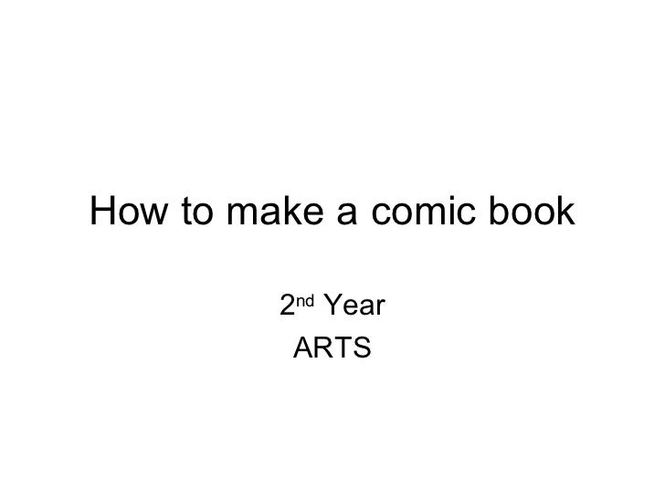 How to make a comic book         2nd Year          ARTS