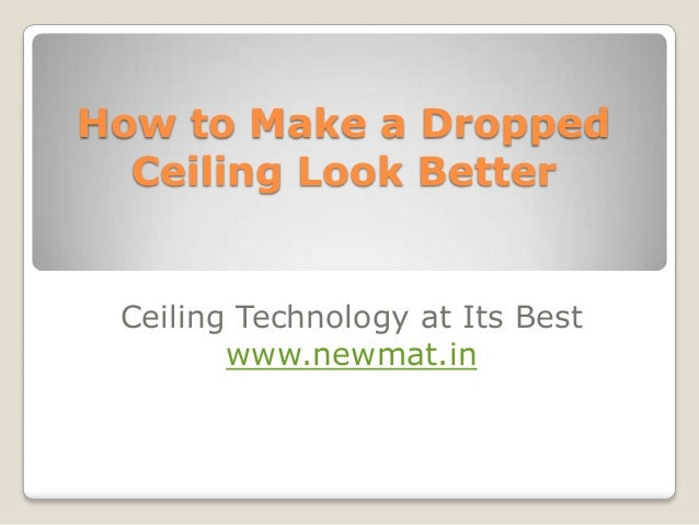 how to make a dropped ceiling look better ceiling technology at its best wwwnewmat - Make Drop Ceiling Look Better