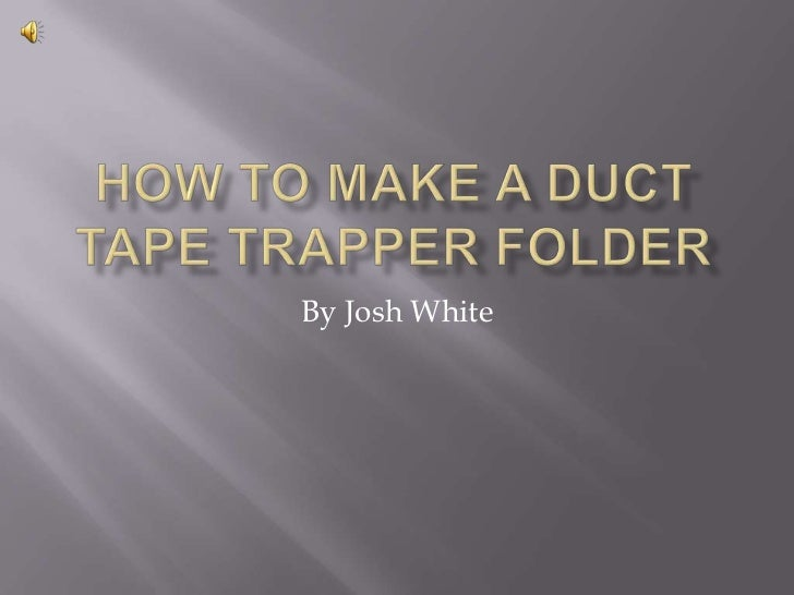 How to make a Duct Tape Trapper Folder<br />By Josh White<br />