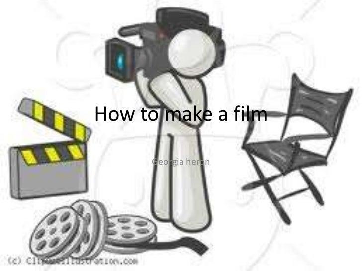 How to make a film     Georgia heron
