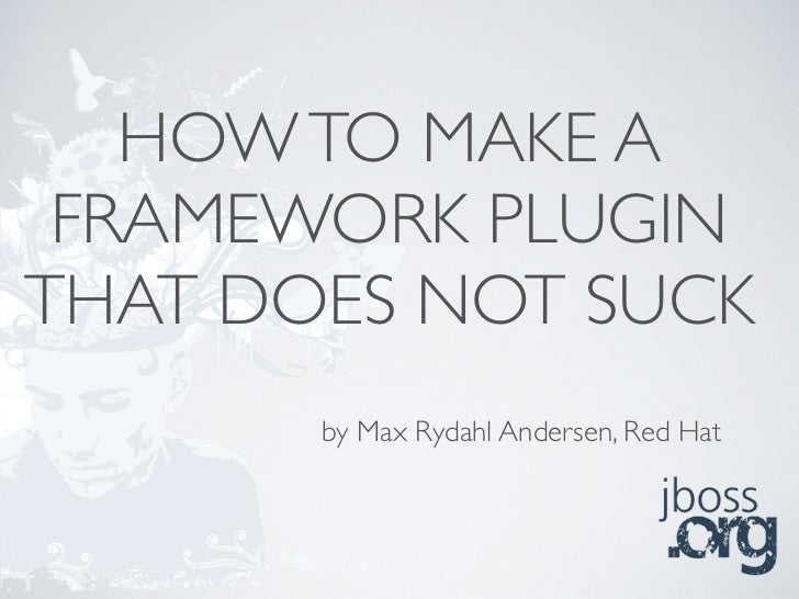 HOW TO MAKE A  FRAMEWORK PLUGIN THAT DOES NOT SUCK        by Max Rydahl Andersen, Red Hat