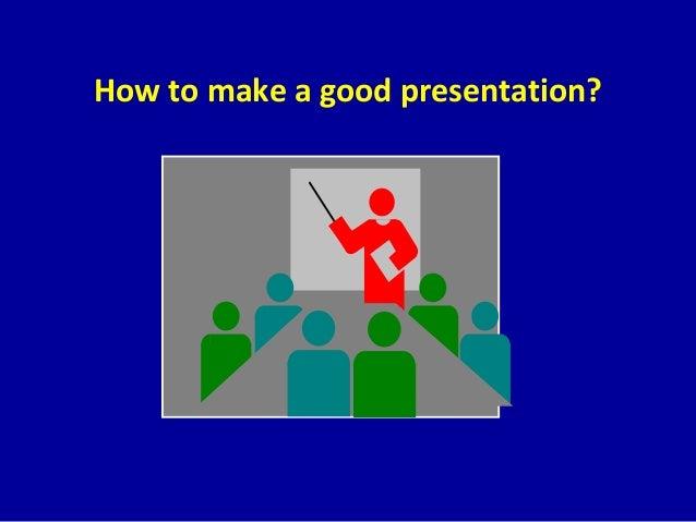 How to make a good presentation?