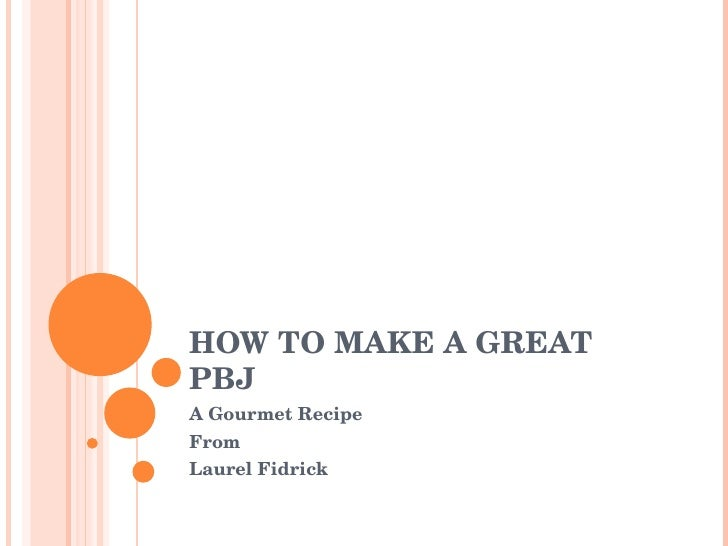 HOW TO MAKE A GREAT PBJ A Gourmet Recipe From Laurel Fidrick