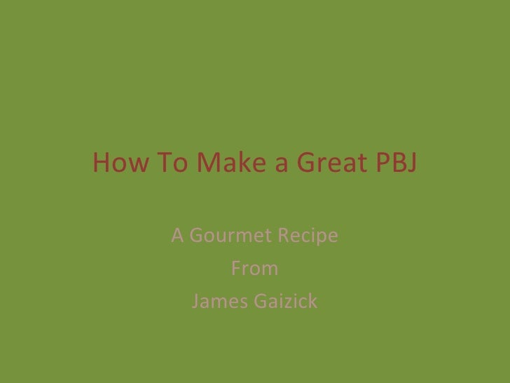 How To Make a Great PBJ A Gourmet Recipe From James Gaizick