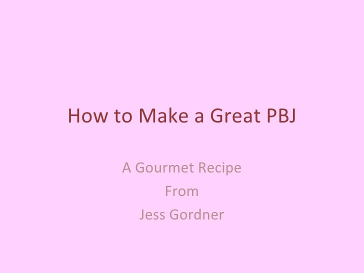How to Make a Great PBJ A Gourmet Recipe From Jess Gordner