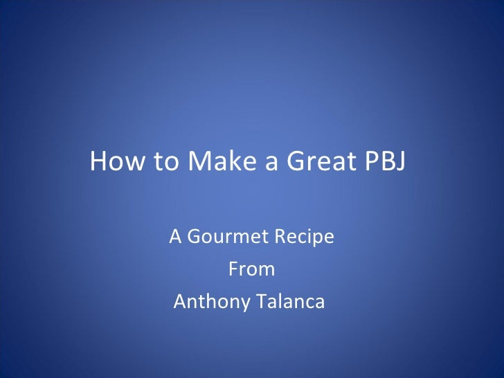 How to Make a Great PBJ A Gourmet Recipe From Anthony Talanca
