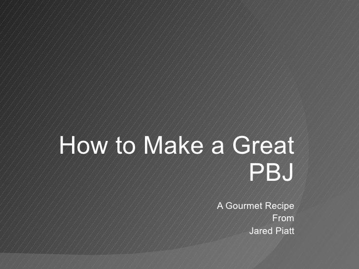 How to Make a Great PBJ A Gourmet Recipe From Jared Piatt