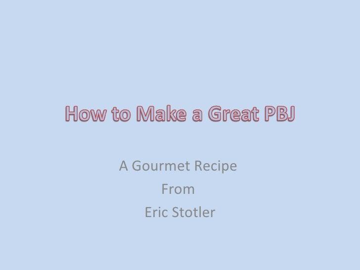 A Gourmet Recipe  From  Eric Stotler