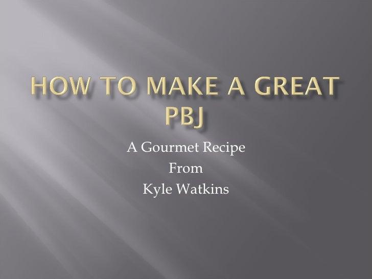 A Gourmet Recipe From Kyle Watkins