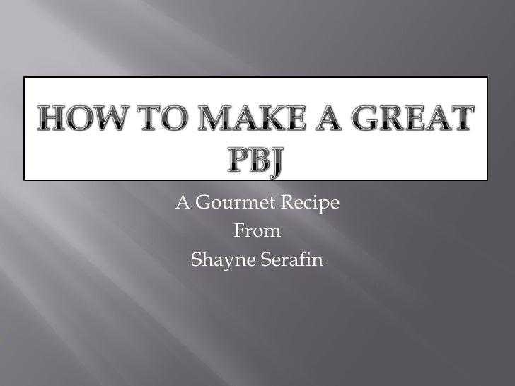 A Gourmet Recipe      From  Shayne Serafin