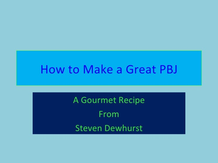 How to Make a Great PBJ A Gourmet Recipe From Steven Dewhurst