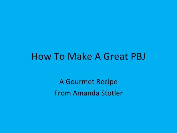 How To Make A Great PBJ A Gourmet Recipe From Amanda Stotler