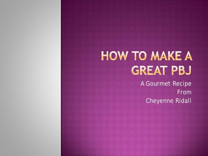A Gourmet Recipe            From   Cheyenne Ridall