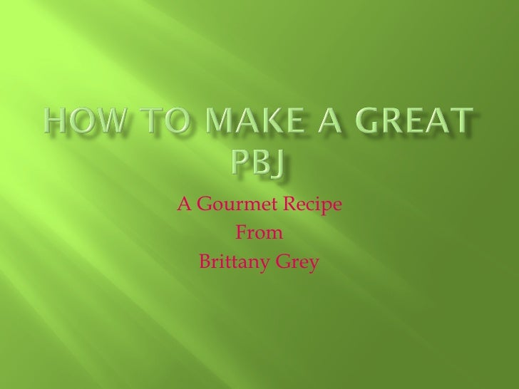 A Gourmet Recipe        From   Brittany Grey