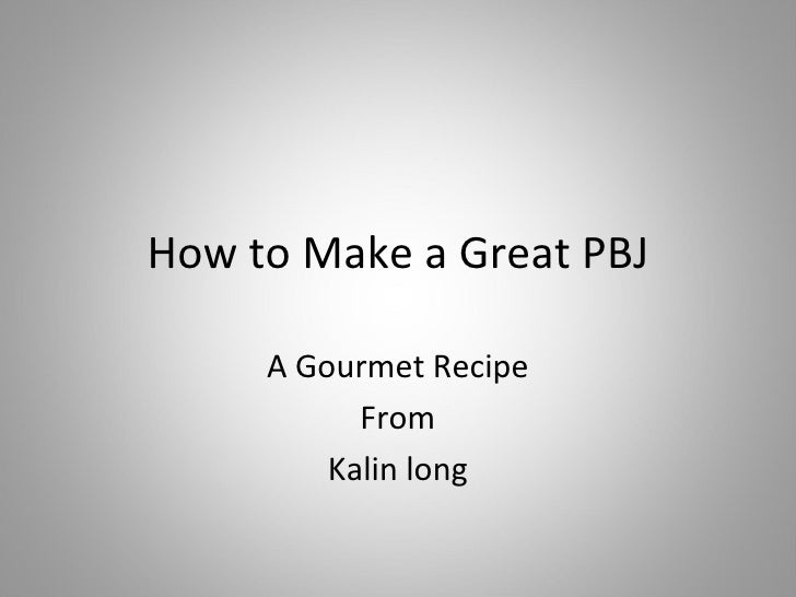 How to Make a Great PBJ A Gourmet Recipe From Kalin long