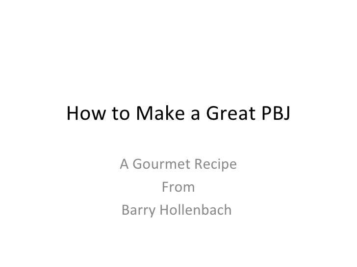 How to Make a Great PBJ A Gourmet Recipe From Barry Hollenbach