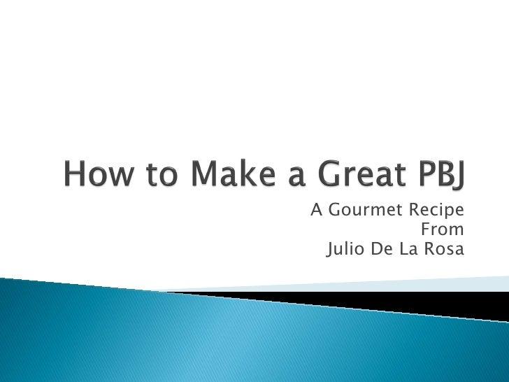 A Gourmet Recipe              From   Julio De La Rosa