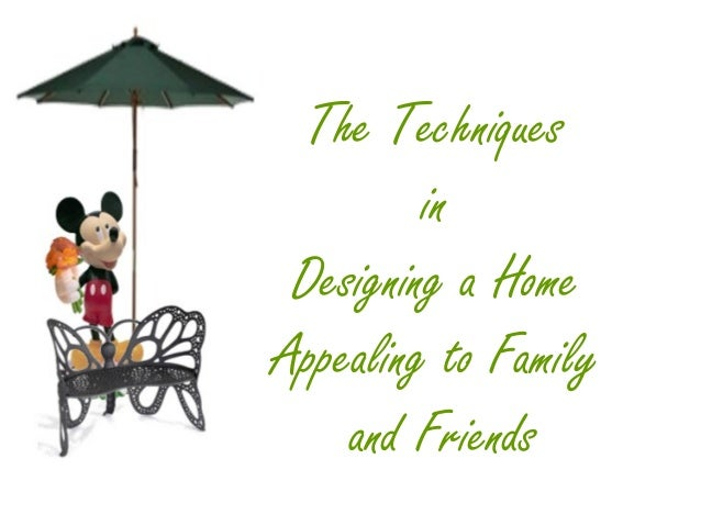 The Techniques  in  Designing a Home  Appealing to Family  and Friends
