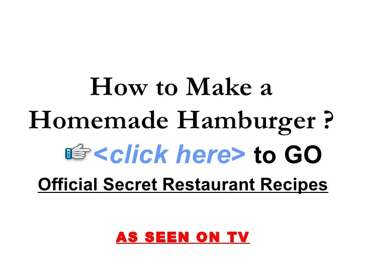 Official Secret Restaurant Recipes AS SEEN ON TV How to Make a Homemade Hamburger ? < click here >   to   GO