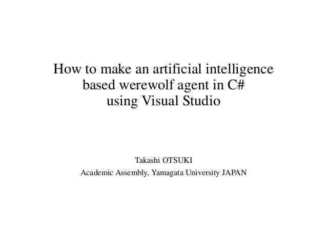 How to make an artificial intelligence based werewolf agent in C# using Visual Studio Takashi OTSUKI Academic Assembly, Ya...