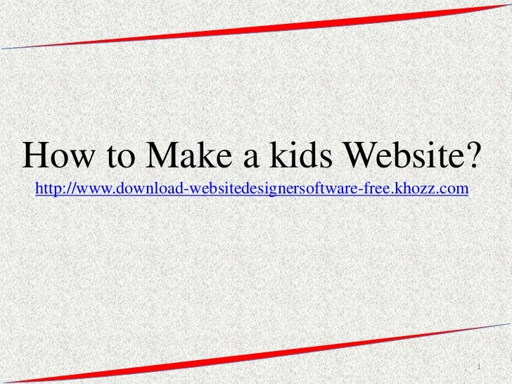 How to Make a kids Website?http://www.download-websitedesignersoftware-free.khozz.com                                     ...