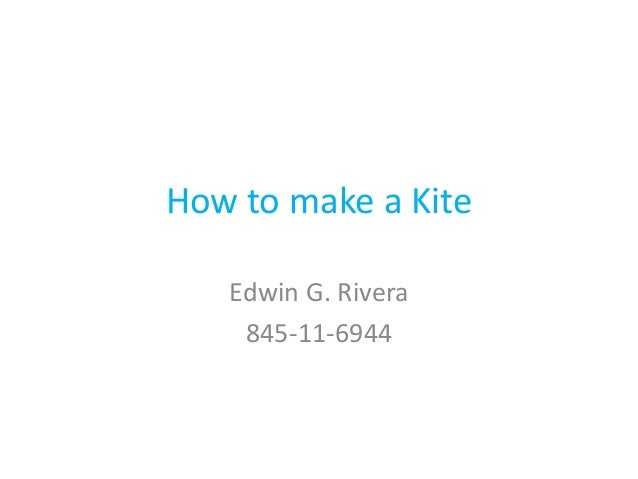 How to make a Kite   Edwin G. Rivera    845-11-6944