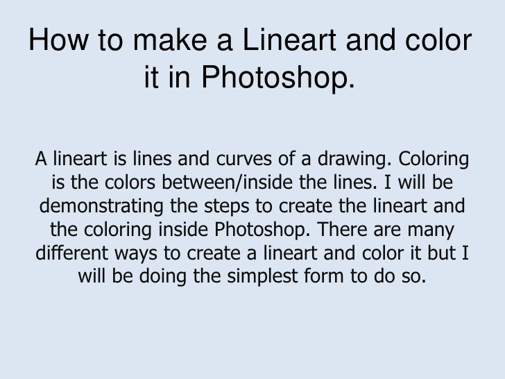 How to make a Lineart and color it in Photoshop.<br />A lineart is lines and curves of a drawing. Coloring is the colors b...