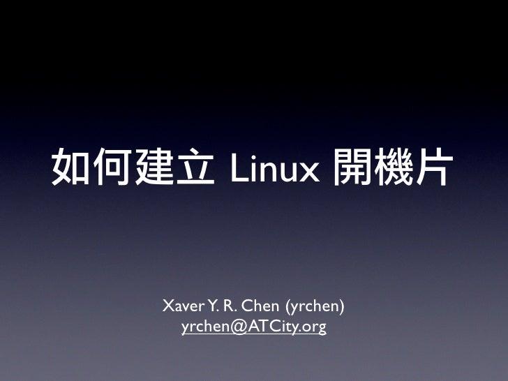 Linux   Xaver Y. R. Chen (yrchen)   yrchen@ATCity.org