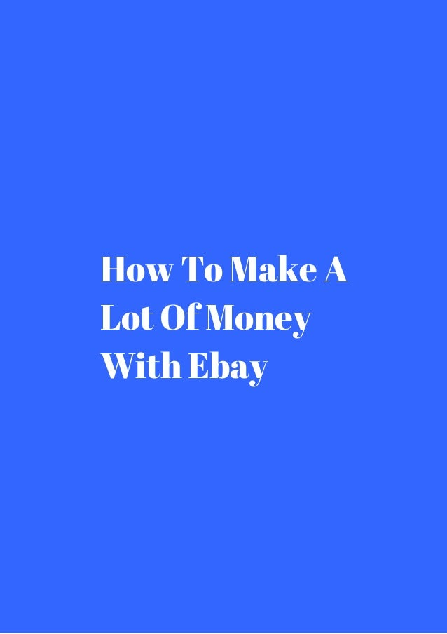 how to make a lot of money with ebay