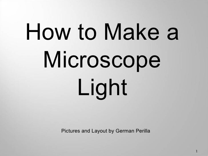How to Make a Microscope    Light   Pictures and Layout by German Perilla                                           1