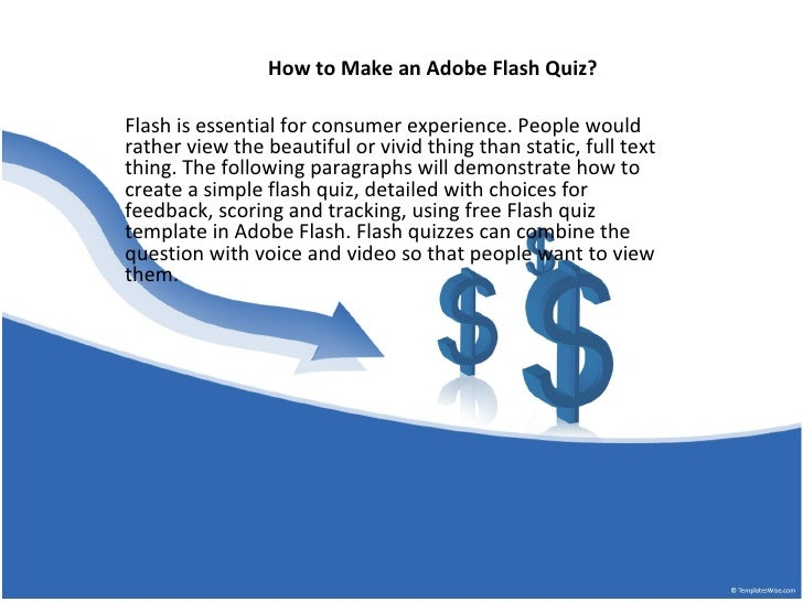 How to Make an Adobe Flash Quiz?Flash is essential for consumer experience. People wouldrather view the beautiful or vivid...