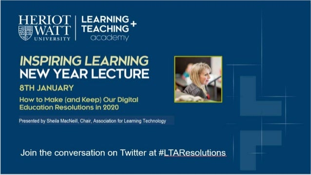 How to Make (and Keep) Our Digital Education Resolutions in 2020 Sheila MacNeill, 8 January 2020, Heriot Watt University #...