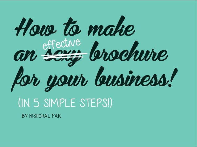 How to make an sexy brochure for your business! effective (iN 5 SIMPLE STEPS!) By Nishchal Par