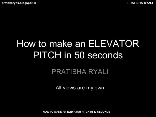 PRATIBHA RYALIpratbharyali.blogspot.in HOW TO MAKE AN ELEVATOR PITCH IN 50 SECONDS How to make an ELEVATOR PITCH in 50 sec...