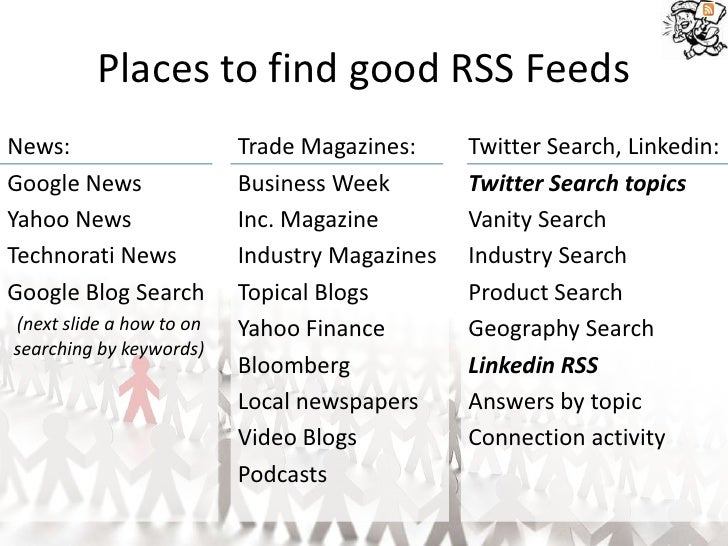 Places to find good RSS Feeds News:                     Trade Magazines:     Twitter Search, Linkedin: Google News        ...