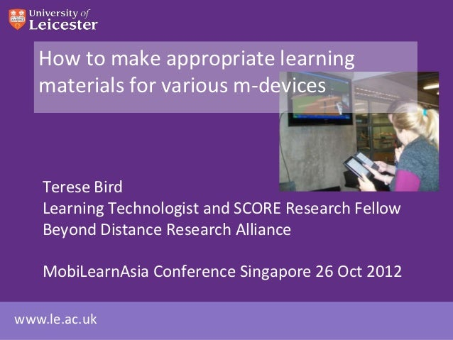 How to make appropriate learning   materials for various m-devices    Terese Bird    Learning Technologist and SCORE Resea...