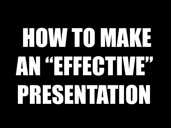 "HOW TO MAKE AN ""EFFECTIVE""  PRESENTATION"