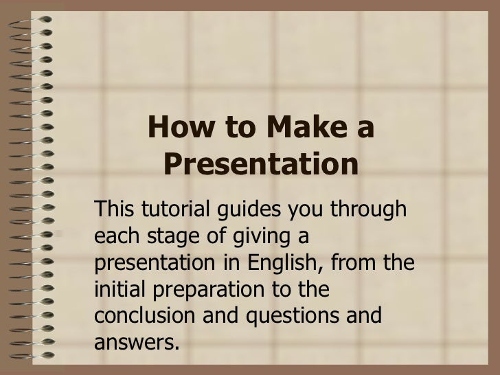 How to Make a      PresentationThis tutorial guides you througheach stage of giving apresentation in English, from theinit...
